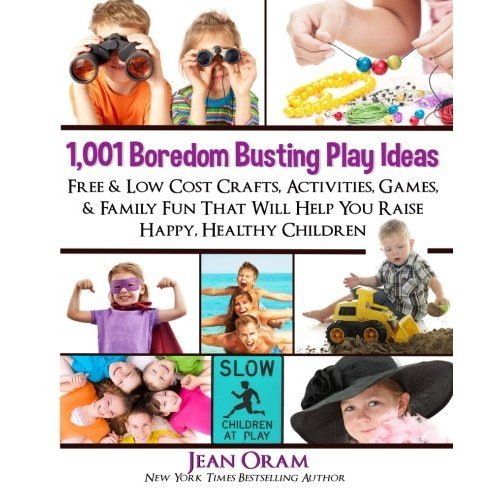 1,001 Boredom Busting Play Ideas: Free and Low Cost Crafts, Activities, Games and Family Fun That Will Help You Raise Happy, Healthy Children: Vol...