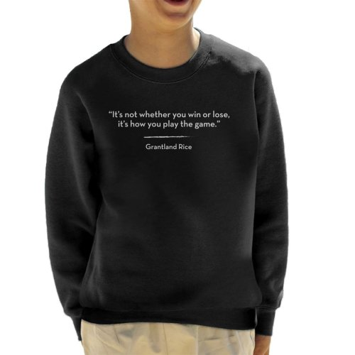 Its Not Whether You Win Or Lose Its How You Play The Game Quote Kid's Sweatshirt