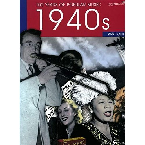 100 Years of Popular Music, 40s: v. 1: (Piano, Vocal, Guitar)