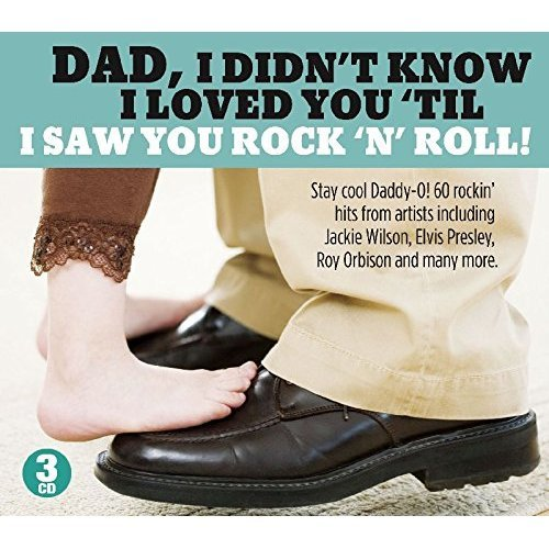 DAD I DIDN'T KNOW I LOVED YOU 'TILL I SAW YOU ROCK 'N' ROLL 3  X CDs