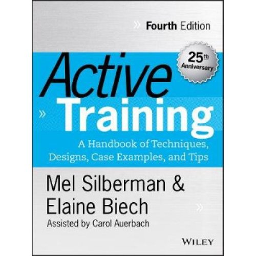 Active Training  A Handbook of Techniques Designs Case Examples and Tips by Melvin L Silberman & Ela