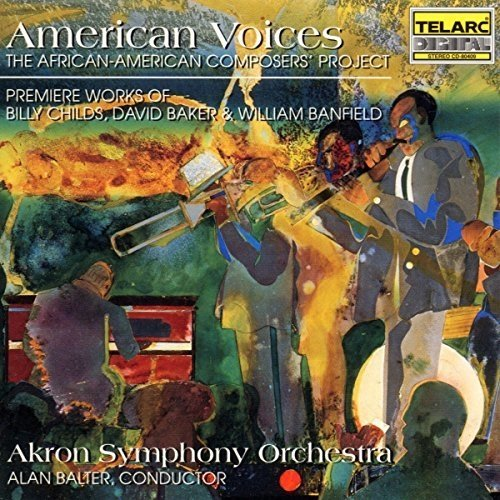 Akron Symphony Orchestra and Alan Balter - American Voices - Premiere Works of Billy Childs, David Baker and William Banfield [CD]
