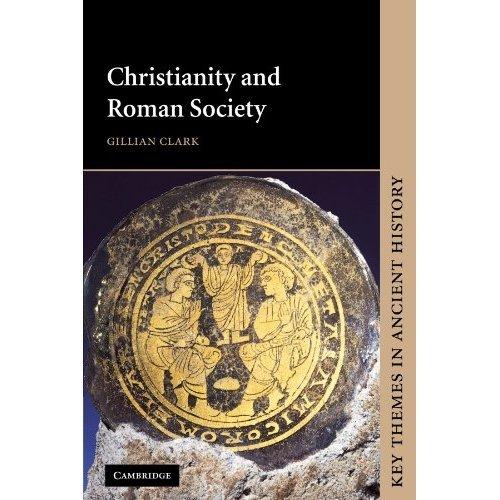 Christianity and Roman Society (Key Themes in Ancient History)