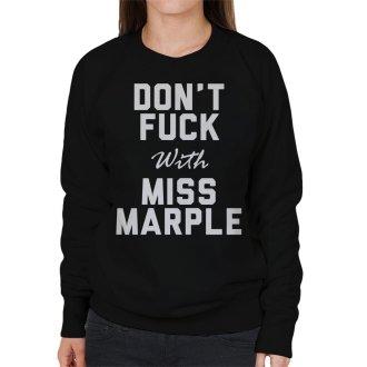 Dont Fuck With Miss Marple Women's Sweatshirt