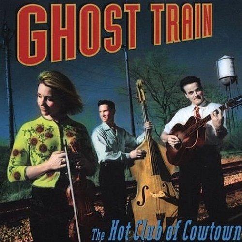 Hot Club of Cowtown - Ghost Train [CD]