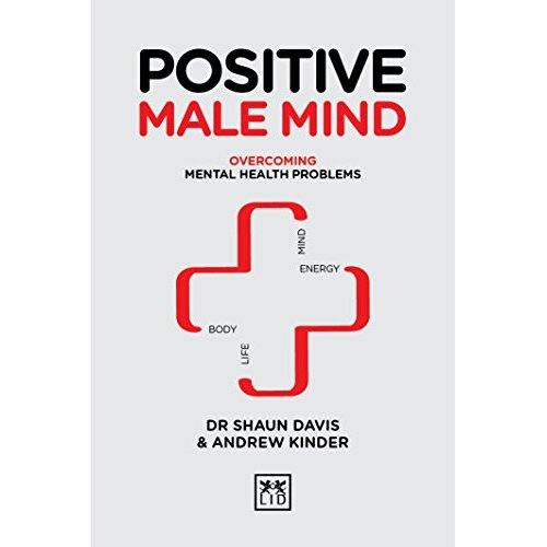 Positive Male Mind: Overcoming mental health problems (Positive Wellbeing Series)