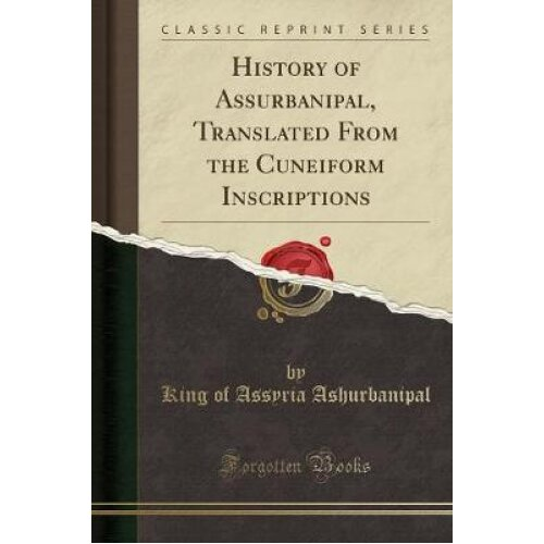 History of Assurbanipal, Translated From the Cuneiform Inscriptions (Classic Reprint)