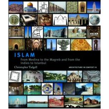 Islam: From Medina to the Maghreb and from the Indies to Istanbul: From Medina to the Magreb and from the Indes to Istanbul (Architecture in Context) - Used