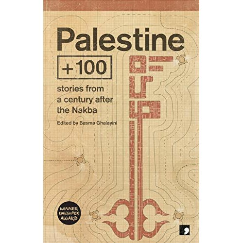 Palestine +100: Stories from a century after the Nakba
