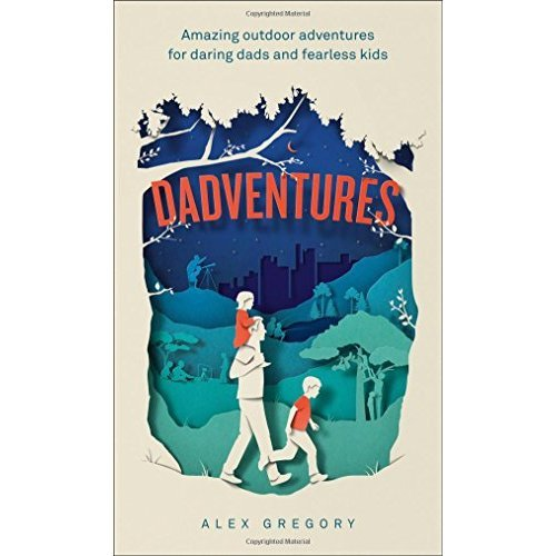 DadVentures: Amazing Outdoor Adventures for Daring Dads and Fearless Kids