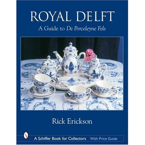 ROYAL DELFT: A Guide to De Porceleyne Fles (Schiffer Book for Collectors)