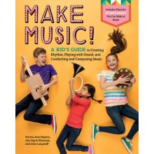 Make Music!: A Kid's Guide to Creating Rhythm, Playing with Sound and Conducting and Composing Music