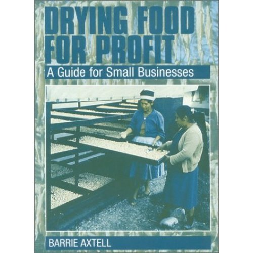 Drying Food for Profit: A Guide for Small Businesses: A Producers Guide