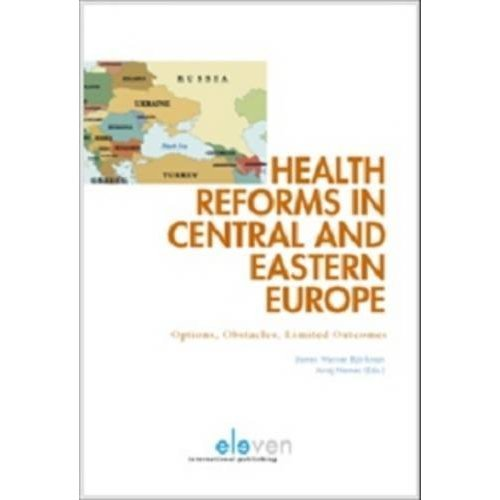 Health Reforms in Central and Eastern Europe: Options, Obstacles and Limited Outcomes