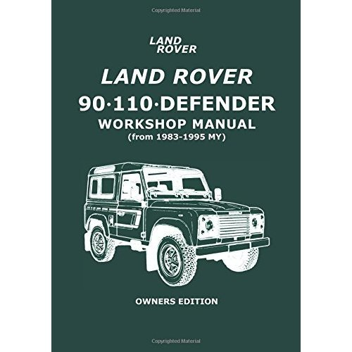 Land Rover 90 . 110 . Defender Workshop Manual (from 1983-1995 MY) Owners Edition: Owners Manual (Workshop Manual Land Rover)