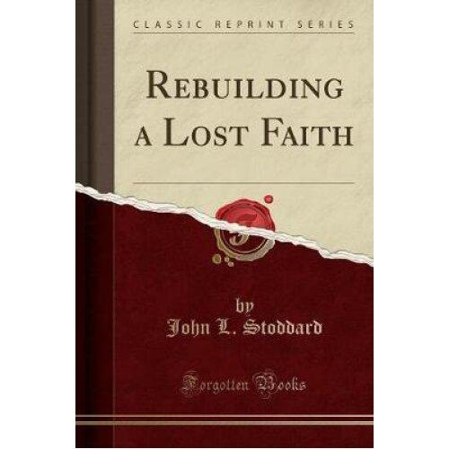 Rebuilding a Lost Faith (Classic Reprint)