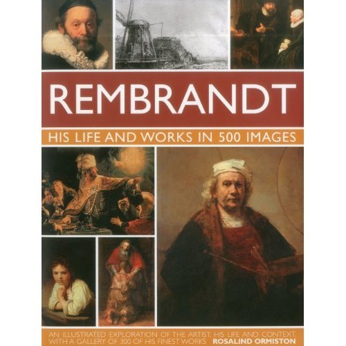 Rembrandt: His Life and Works in 500 Images
