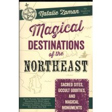 Magical Destinations of the Northeast: Sacred Sites, Occult Oddities and Magical Monuments , Natalie Zaman - Used