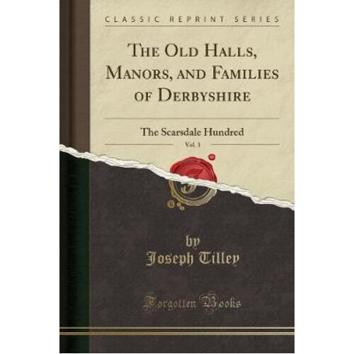 The Old Halls, Manors, and Families of Derbyshire, Vol. 3