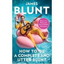 How To Be A Complete and Utter Blunt By James Blunt Hardcover