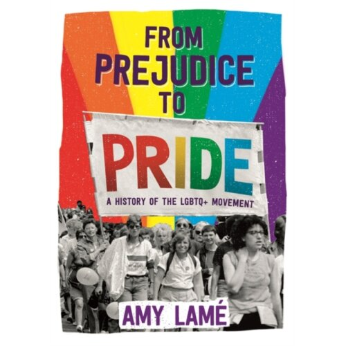 From Prejudice to Pride A History of LGBTQ Movement by Lame & Amy