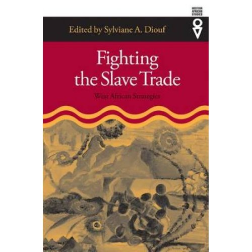 Fighting the Slave Trade  West African Strategies by Edited by Sylviane A Diouf