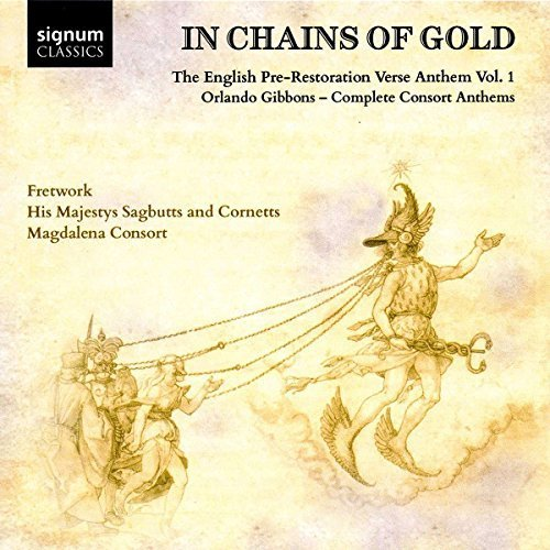 O. Gibbons - In Chains Of Gold: The English Pre-Restoration Verse Anthems: Orlando Gibbons - Complete Consort Anthems [CD]