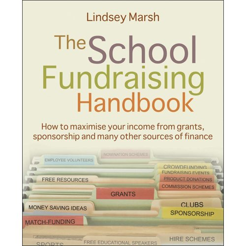 The School Fundraising Handbook: How to maximise your income from grants, sponsorship and many other sources of finance