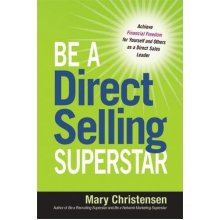 Be a Direct Selling Superstar: Achieve Financial Freedom for Yourself and Others as a Direct Sales Leader