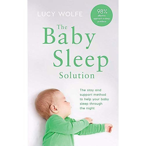 The Baby Sleep Solution: The stay-and-support method to help your baby sleep through the night