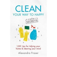 Clean Your Way to Happy: 1,001 tips for tidying your home and clearing your mind - Used