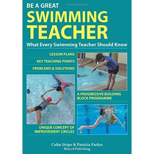 Be A Great Swimming Teacher: What Every Swimming Teacher Should Know