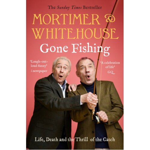 Mortimer &amp Whitehouse Gone Fishing Life Death and the Thrill of the Catch - The Sunday Times Best