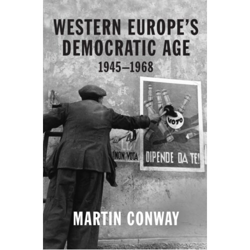 Western Europes Democratic Age by Conway & Professor Martin