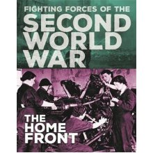 The Fighting Forces of the Second World War: The Home Front