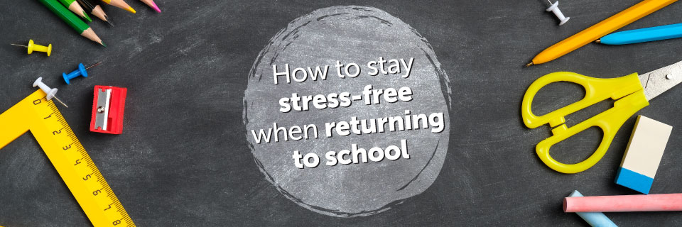How to stay stress-free when returning to school