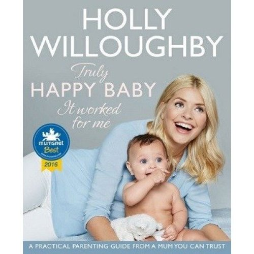 Truly Happy Baby: It Worked for Me -  Holly Willoughby