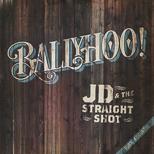 Jd and the Straight Shot - Ballyhoo! [CD]