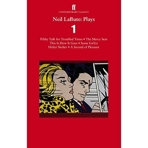 Neil LaBute: Plays 1: Filthy Talk for Troubled Times; The Mercy Seat; Some Girl(s); This Is How It Goes; Helter Skelter; A Second of Pleasure
