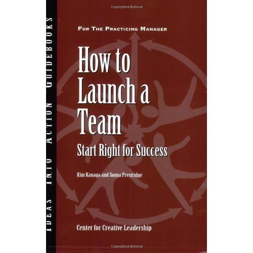 How to Launch a Team: Start Right for Success (J–B CCL (Center for Creative Leadership))