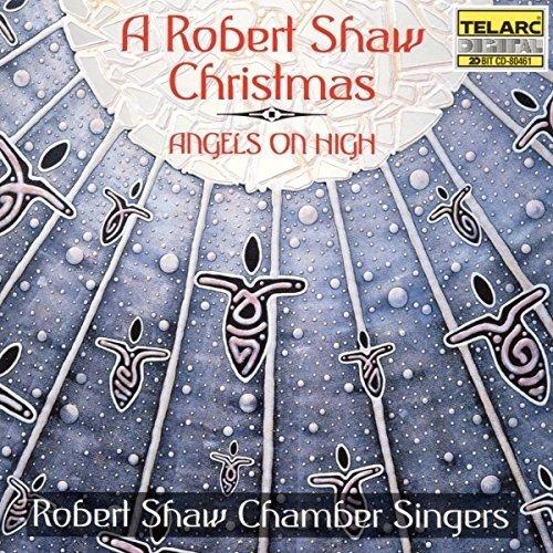 Robert Shaw Chamber Singers - Angels on High - a Robert Shaw Christmas [CD]