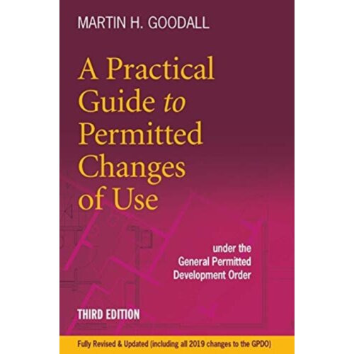 Practical Guide to Permitted Changes of Use by Goodall & Martin