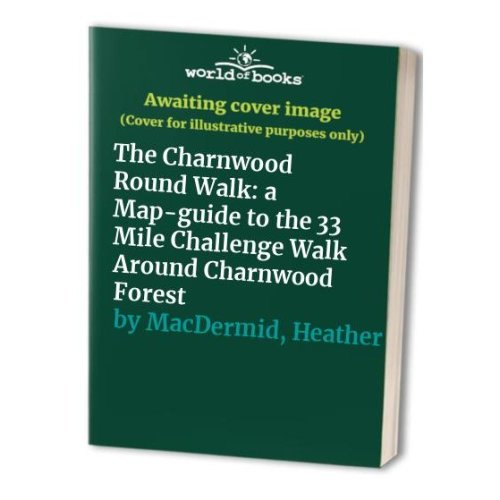 The Charnwood Round Walk: a Map-guide to the 33 Mile Challenge Walk Around Charnwood Forest