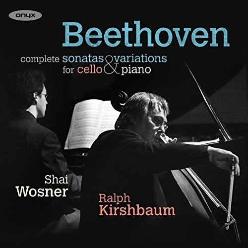 Ralph Kirshbaum and Shai Wosner - Complete Sonatas and Variatons for Cello and Pia [CD]