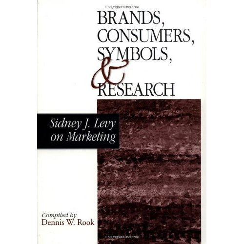 Brands, Consumers, Symbols and Research: Sidney J Levy on Marketing (1-Off Series)