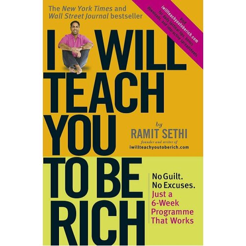 I Will Teach You To Be Rich No guilt, no excuses By Ramit Sethi