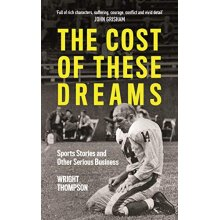 The Cost of These Dreams Sports Stories and Other Serious Business