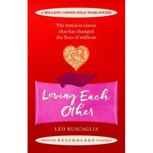 Loving Each Other  The timeless classic that has changed the lives of millions by Leo Buscaglia