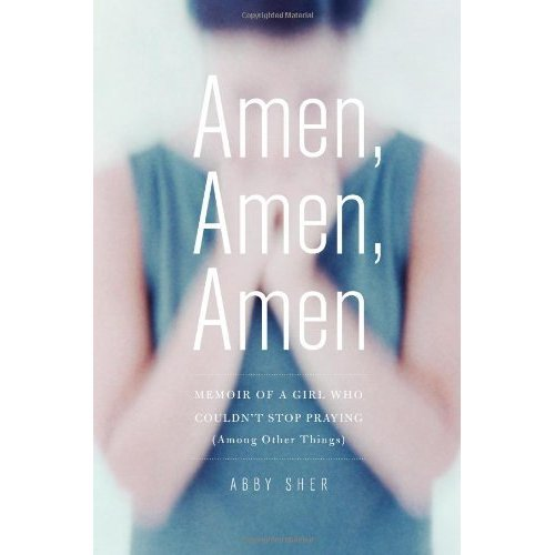 """Amen, Amen, Amen: Memoir of a Girl Who Couldn't Stop Praying (Among Other Things) """