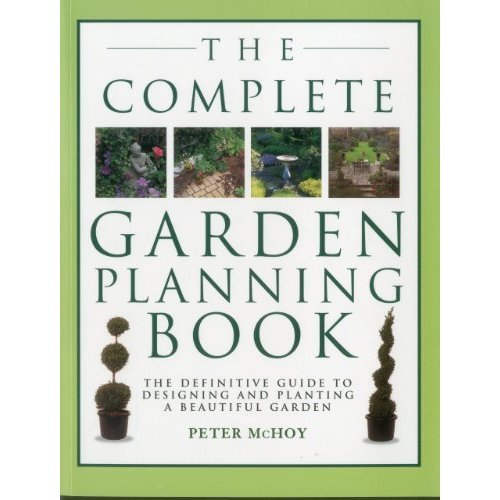The Complete Garden Planning Book: The Definitive Guide to Designing and Planting a Beautiful Garden